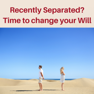 Recently separated - what to do next to change your will