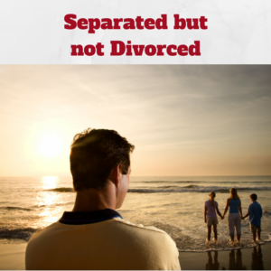 Separated but not Divorced - Just Wills and Legal Services