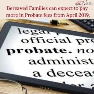 Bereaved Families can expect to pay more in Probate fees from April 2019.
